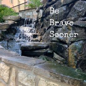 Be Brave Sooner